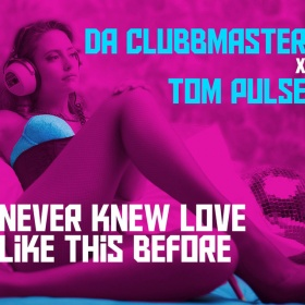DA CLUBBMASTER X TOM PULSE - NEVER KNEW LOVE LIKE THIS BEFORE